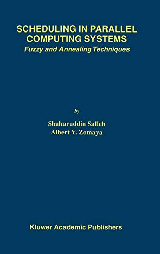 Scheduling in Parallel Computing Systems: Fuzzy and Annealing Techniques: Salleh Shaharuddin;Zomaya...