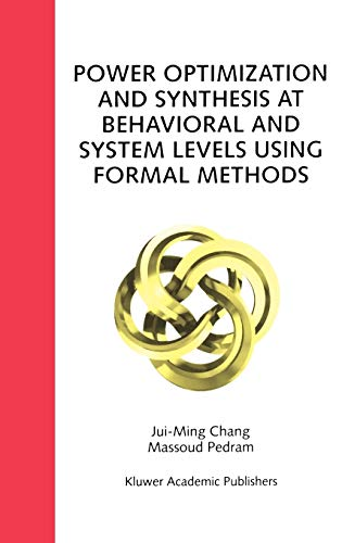 Power Optimization and Synthesis at Behavioral and System Levels Using Formal Methods: Chang, ...