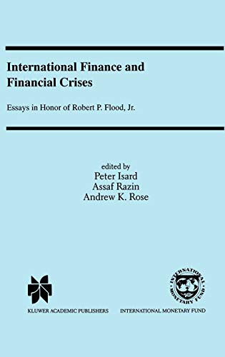 9780792385790: International Finance and Financial Crises: Essays in Honor of Robert P. Flood, Jr.