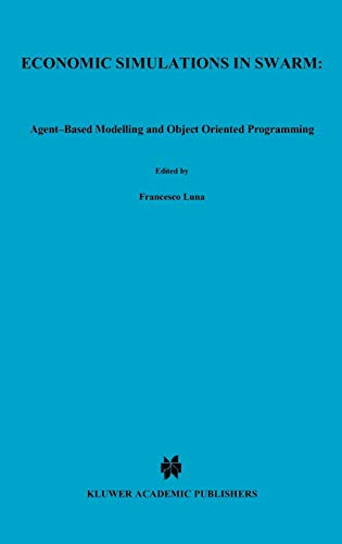 9780792386650: Economic Simulations in Swarm: Agent-Based Modelling and Object Oriented Programming (Advances in Computational Economics)