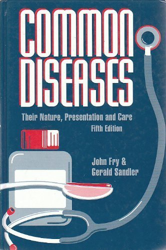 Common Diseases: Their Nature, Prevalence, and Care: Fry, John