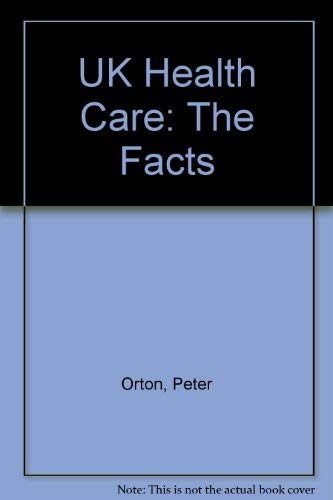 UK Health Care: The Facts: Orton, Peter; Fry, John