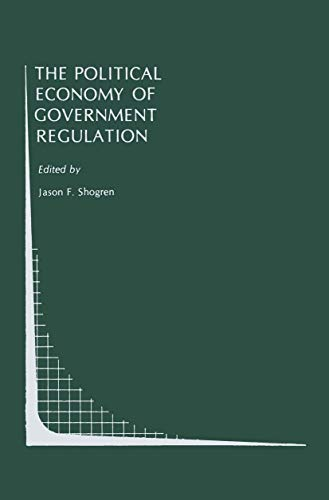 9780792390275: The Political Economy of Government Regulation (Topics in Regulatory Economics and Policy)