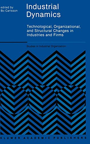 9780792390442: Industrial Dynamics: Technological, Organizational, and Structural Changes in Industries and Firms (Studies in Industrial Organization)