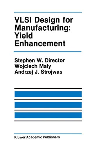 VLSI Design for Manufacturing: Yield Enhancement: Andrzej J. Strojwas