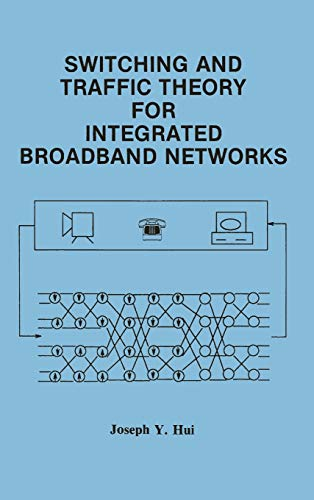 Switching and Traffic Theory for Integrated Broadband Networks: Joseph Y. Hui
