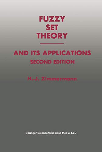 Fuzzy Set Theory ? and Its Applications: Zimmermann, Hans-J�rgen