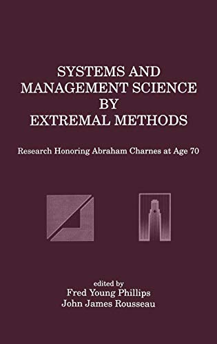 Systems and Management Science by Extremal Methods: Research Honoring Abraham Charnes at Age 70: ...
