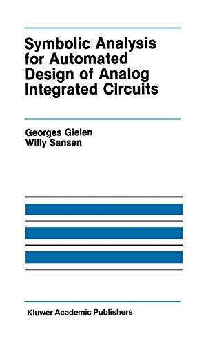 Symbolic Analysis for Automated Design of Analog Integrated Circuits: GEORGES GIELEN