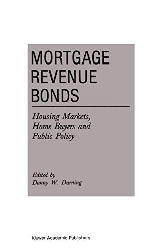 Mortgage Revenue Bonds: Housing Markets, Home Buyers: Editor-D. Durning