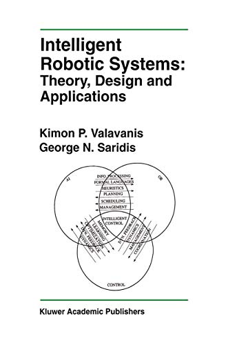Intelligent Robotic Systems Theory, Design and Applications The Springer International Series in ...