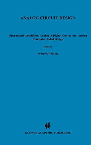 Analog Circuit Design Operational Amplifiers, Analog to Digital Convertors, Analog Computer Aided ...
