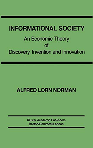 Informational Society: An Economic Theory of Discovery,: Alfred L. Norman