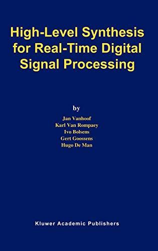 High-Level Synthesis for Real-Time Digital Signal Processing: Vanhoof, Jan; Van Rompaey, Karl; ...
