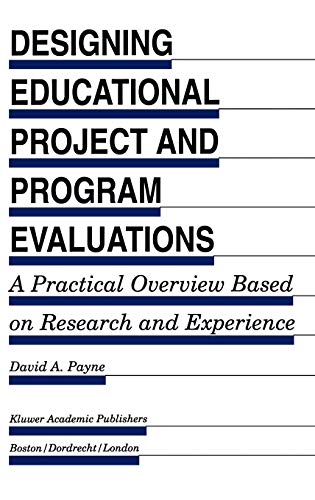 Designing Educational Project and Program Evaluations: A Practical Overview Based on Research and ...