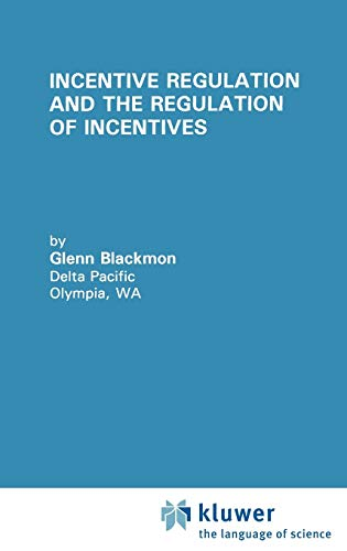 9780792394709: Incentive Regulation and the Regulation of Incentives (Topics in Regulatory Economics and Policy)