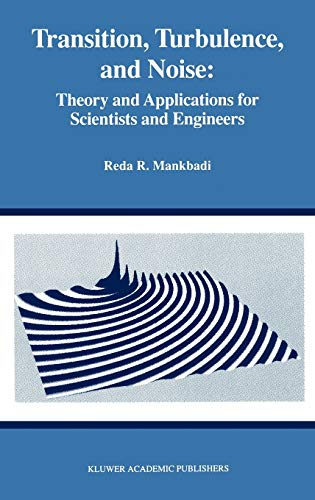 Transition, Turbulence, And Noise: Theory And Applications For Scientists And Engineers (The ...