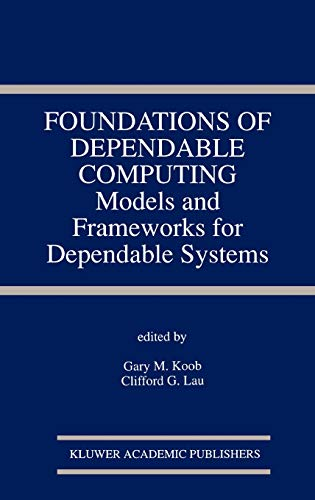 9780792394846: Foundations of Dependable Computing: Models and Frameworks for Dependable Systems (The Springer International Series in Engineering and Computer Science)