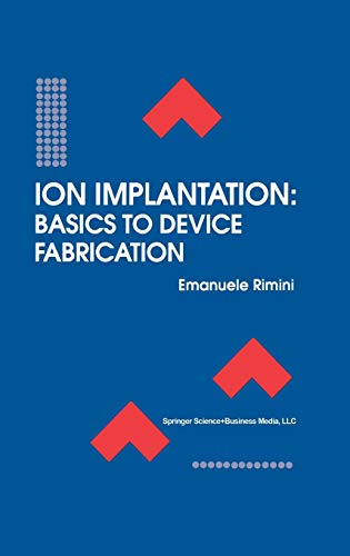 Ion Implantation Basics to Device Fabrication The Springer International Series in Engineering and ...