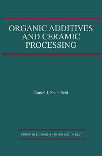 9780792395744: Organic Additives and Ceramic Processing: With Applications in Powder Metallurgy, Ink, and Paint