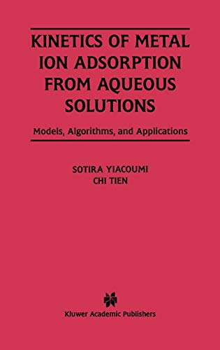 9780792396000: Kinetics of Metal Ion Adsorption from Aqueous Solutions: Models, Algorithms, and Applications