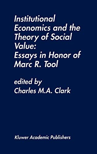 Institutional Economics and the Theory of Social Value: Essays in Honor of Marc R. Tool: Springer