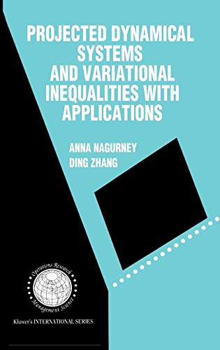 9780792396376: Projected Dynamical Systems and Variational Inequalities with Applications (International Series in Operations Research & Management Science)