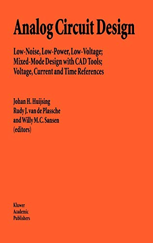 9780792396598: Analog Circuit Design: Low-Noise, Low-Power, Low-Voltage; Mixed-Mode Design with CAD Tools; Voltage, Current and Time References