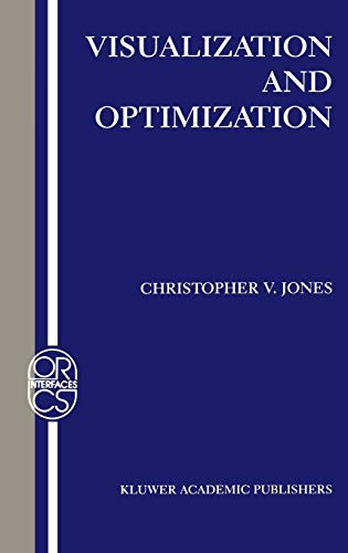 Visualization and Optimization (Operations Research/Computer Science Interfaces Series): ...