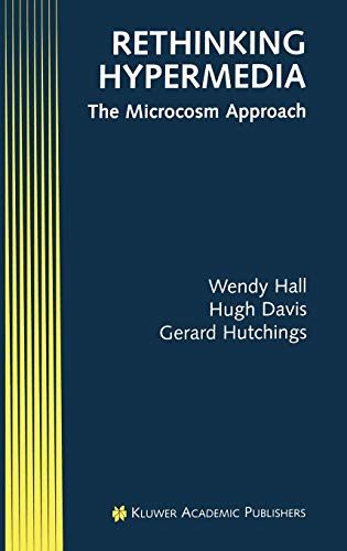 Rethinking Hypermedia: The Microcosm Approach (Electronic Publishing Series) (0792396790) by Gerard Hutchings; Hugh Davis; Wendy Hall