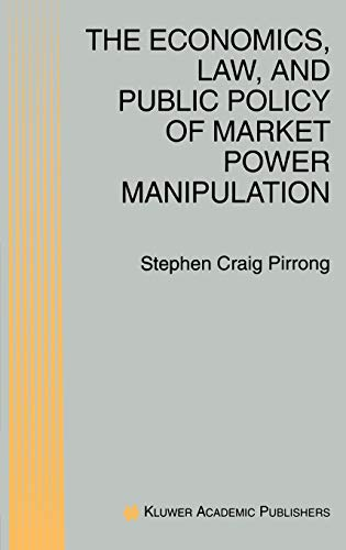 9780792397625: The Economics, Law, and Public Policy of Market Power Manipulation