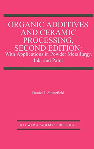 9780792397656: Organic Additives and Ceramic Processing, Second Edition: With Applications in Powder Metallurgy, Ink, and Paint