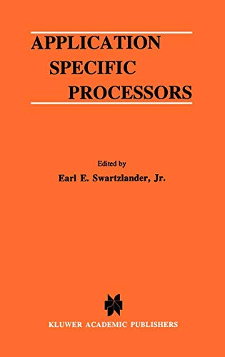 Application Specific Processors: Swartzlander, Earl E. (editor)