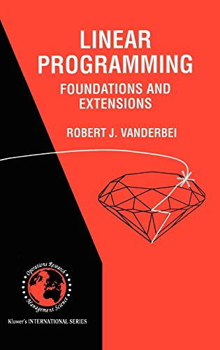 Linear Programming: Foundations and Extensions (International Series: Robert J. Vanderbei