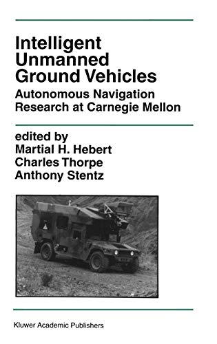 9780792398332: Intelligent Unmanned Ground Vehicles: Autonomous Navigation Research at Carnegie Mellon (The Springer International Series in Engineering and Computer Science)