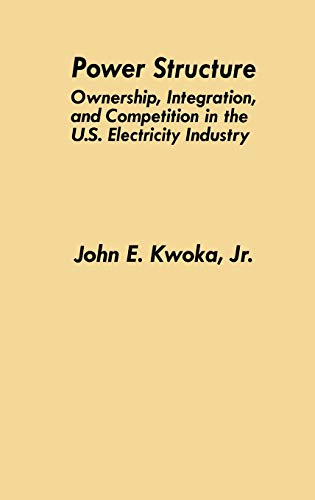 Power Structure: Ownership, Integration, and Competition in: Kwoka Jr., John