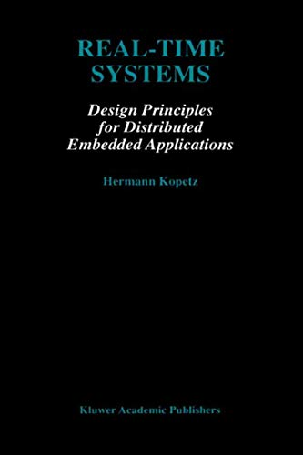 9780792398943: Real-Time Systems: Design Principles for Distributed Embedded Applications (The Springer International Series in Engineering and Computer Science)