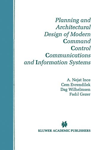 9780792399162: Planning and Architectural Design of Modern Command Control Communications and Information Systems: Military and Civilian Applications