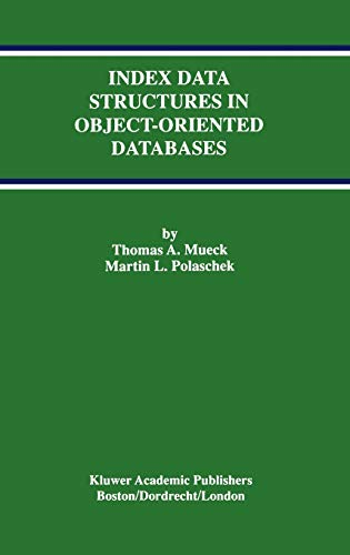 Index Data Structures in Object-Oriented Databases Advances in Database Systems: Thomas A. Mueck