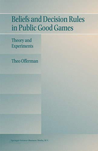 Beliefs and Decision Rules in Public Good Games: Theory and Experiments: Offerman, Theo