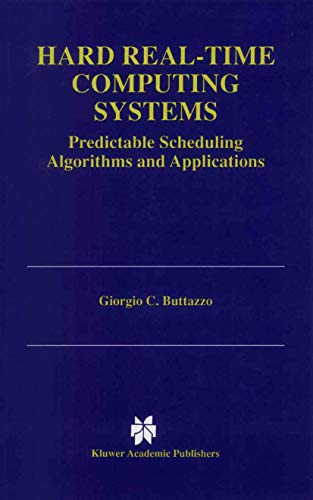 9780792399940: Hard Real-Time Computing Systems: Predictable Scheduling Algorithms and Applications