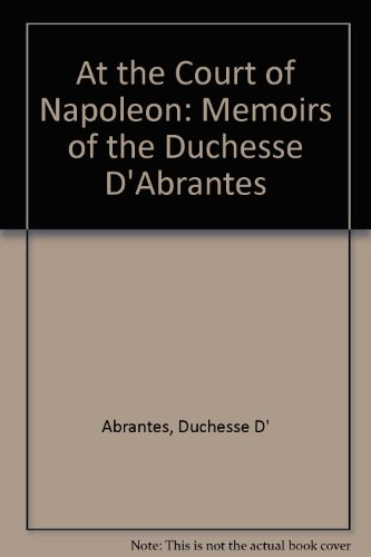 9780792425823: At the Court of Napoleon: Memoirs of the Duchesse D'Abrantes (English and French Edition)