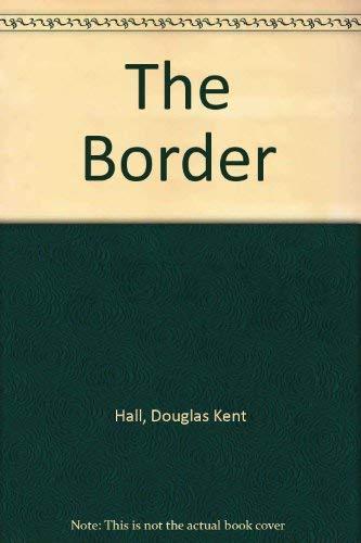The Border: Hall, Douglas Kent