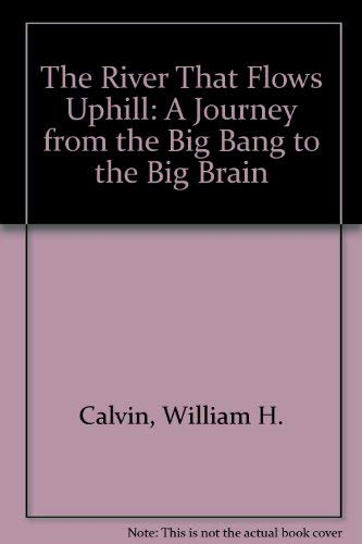 9780792445227: The River That Flows Uphill: A Journey from the Big Bang to the Big Brain