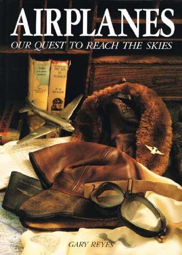 Airplanes: Our Quest to Reach the Skies: Reyes, Gary