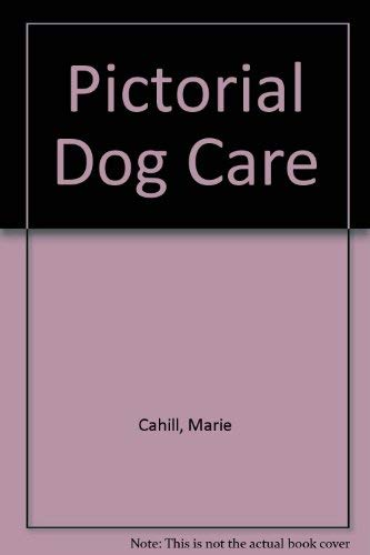 The Pictorial Guide to Dog Care: Marie Cahill; John