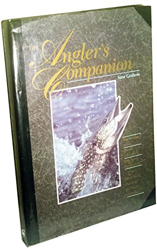 The ANGLER''S COMPANION - Top Fishing Holes, Classic Literature, Fish Tales, Equipment &amp...