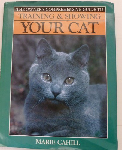 Training & Showing Your Cat (Owners Comprehensive Guide) (0792455924) by Marie Cahill