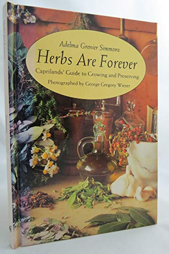 9780792456155: Herbs Are Forever: Caprilands' Guide to Growing and Preserving