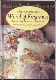 9780792456186: World of Fragrance: Potpourri and Sachets from Caprilands